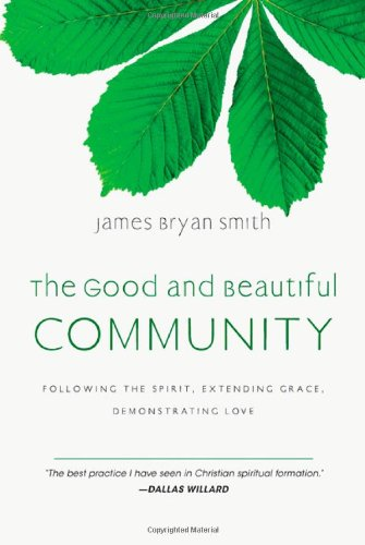 James Bryan Smith The Good And Beautiful Community Following The Spirit Extending Grace Demonstrat