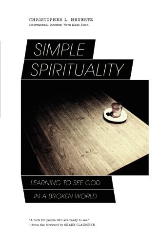 Christopher L. Heuertz Simple Spirituality Learning To See God In A Broken World
