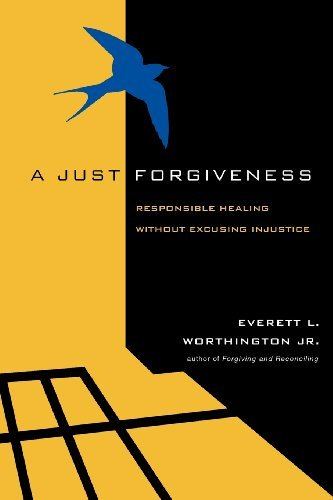 Everett L. Jr. Worthington A Just Forgiveness Responsible Healing Without Excusing Injustice