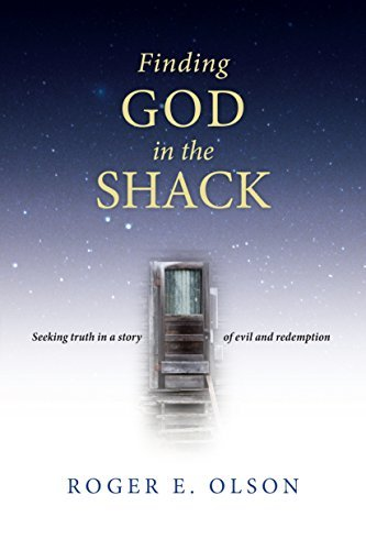 Roger E. Olson Finding God In The Shack Seeking Truth In A Story Of Evil And Redemption