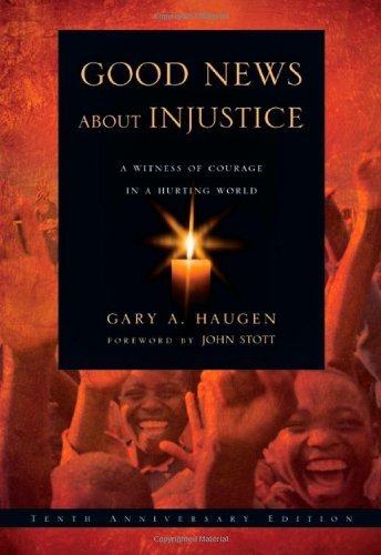 Gary A. Haugen Good News About Injustice A Witness Of Courage In A Hurting World 0010 Edition;anniversary
