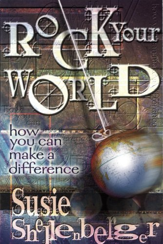 Susie Shellenberger Rock Your World How You Can Make A Difference