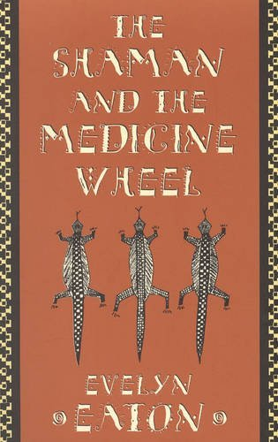Evelyn Eaton Shaman & The Medicine Wheel (quest Books)