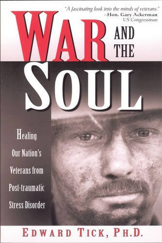 Edward Tick War And The Soul Healing Our Nation's Veterans From Post Tramatic