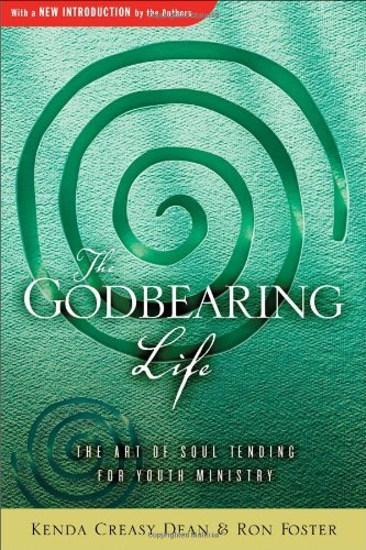 Kenda Creasy Dean The Godbearing Life The Art Of Soul Tending For Youth Ministry