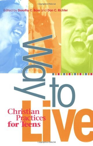 Dorothy C. Bass Way To Live Christian Practices For Teens