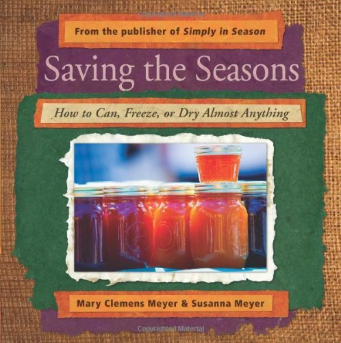 Mary Clemens Meyer Saving The Seasons How To Can Freeze Or Dry Almost Anything