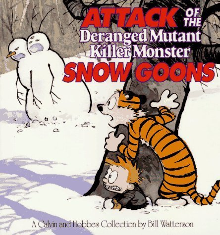 Bill Watterson Attack Of The Deranged Mutant Killer Monster Snow A Calvin And Hobbes Collection