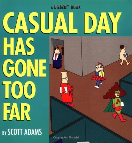 Scott Adams Casual Day Has Gone Too Far A Dilbert Book Original