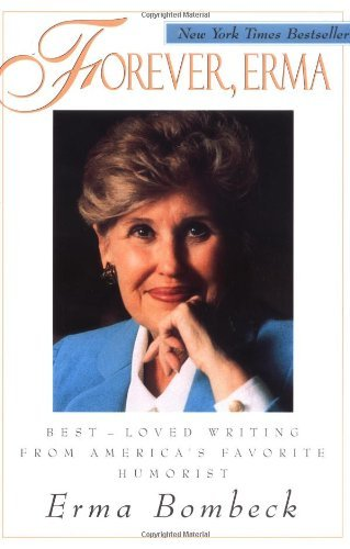 Erma Bombeck Forever Erma Best Loved Writing From America's Favorite Humori