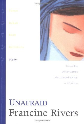 Francine Rivers Unafraid Mary