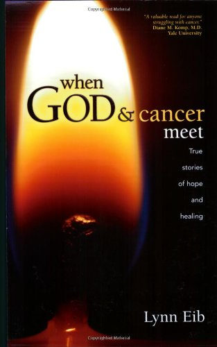 Lynn Eib When God And Cancer Meet True Stories Of Hope And Healing