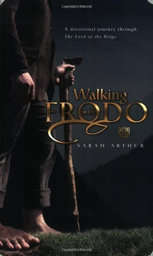 Sarah Arthur Walking With Frodo A Devotional Journey Through The Lord Of The Ring