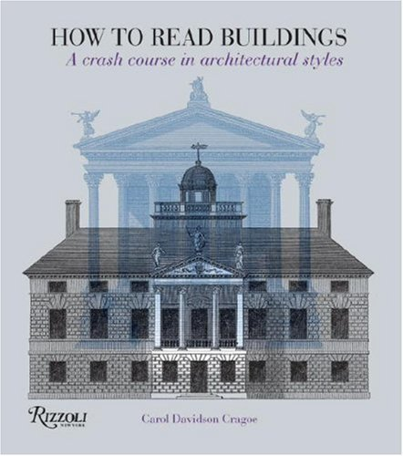 Carol Davidson Cragoe How To Read Buildings A Crash Course In Architectural Styles