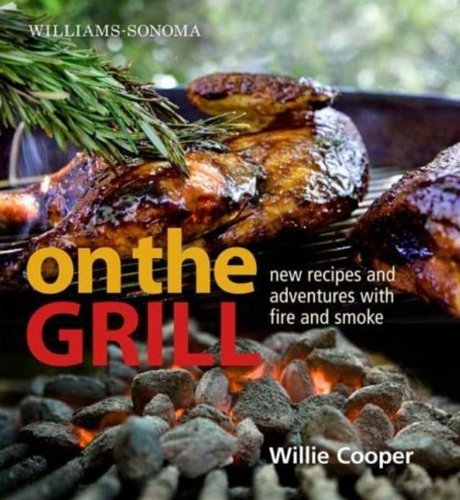 Willie Cooper Williams Sonoma On The Grill Adventures In Fire And Smoke
