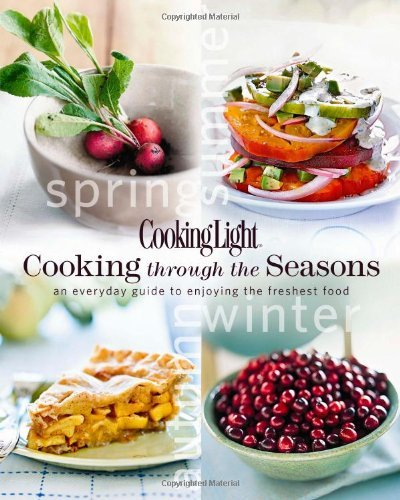 Cooking Light Magazine Cooking Through The Seasons An Everyday Guide To Enjoying The Freshest Food