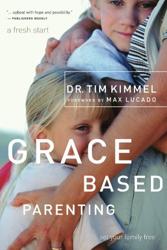 Tim Kimmel Grace Based Parenting Set Your Family Free