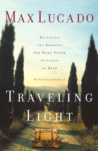 Max Lucado Traveling Light Releasing The Burdens You Were Never Intended To