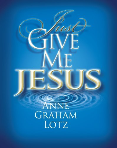 Anne Graham Lotz Just Give Me Jesus