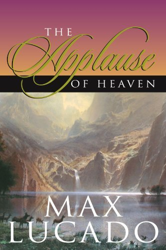 Max Lucado Applause Of Heaven The