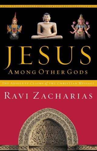 Ravi Zacharias Jesus Among Other Gods The Absolute Claims Of The Christian Message Revised