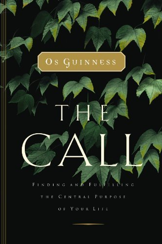 Os Guinness The Call Finding And Fulfilling The Central Purpose Of You