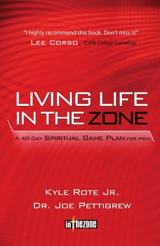 Kyle Rote Living Life In The Zone A 40 Day Spiritual Game Plan For Men