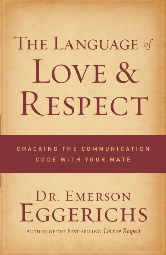 Emerson Eggerichs The Language Of Love & Respect Cracking The Communication Code With Your Mate