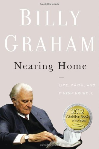 Billy Graham Nearing Home Life Faith And Finishing Well