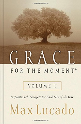 Max Lucado Grace For The Moment Inspirational Thoughts For Each Day Of The Year