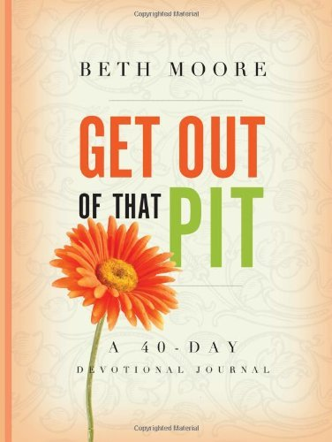Beth Moore Get Out Of That Pit A 40 Day Devotional Journal