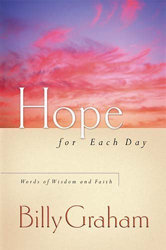 Billy Graham Hope For Each Day Words Of Wisdom And Faith