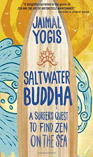 Jaimal Yogis Saltwater Buddha A Surfer's Quest To Find Zen On The Sea