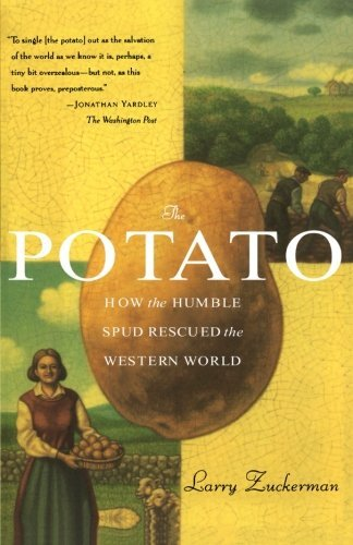 Larry Zuckerman The Potato How The Humble Spud Rescued The Western World