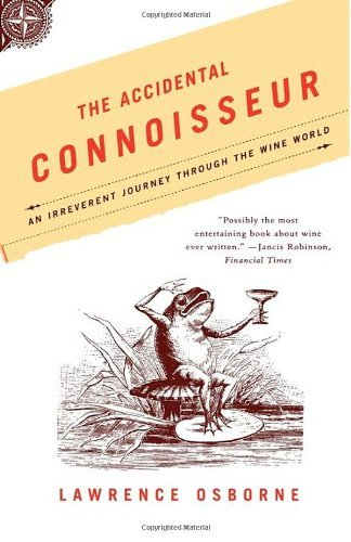 Lawrence Osborne The Accidental Connoisseur An Irreverent Journey Through The Wine World