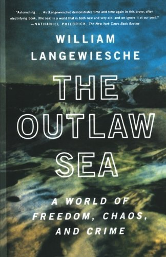 William Langewiesche The Outlaw Sea A World Of Freedom Chaos And Crime