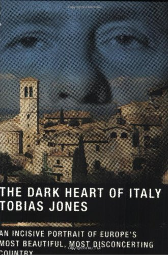 Tobias Jones The Dark Heart Of Italy An Incisive Portrait Of Europe's Most Beautiful