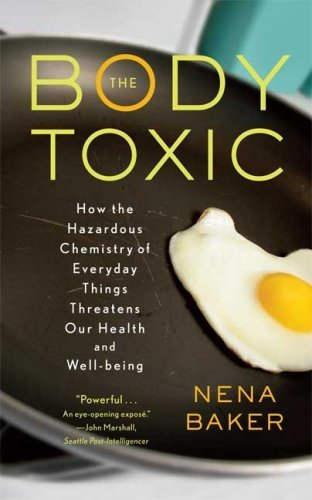 Nena Baker The Body Toxic How The Hazardous Chemistry Of Everyday Things Th