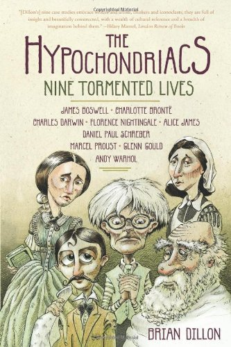Brian Dillon Hypochondriacs The Nine Tormented Lives