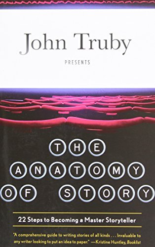John Truby The Anatomy Of Story 22 Steps To Becoming A Master Storyteller