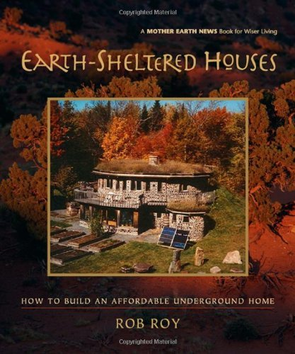 Rob Roy Earth Sheltered Houses How To Build An Affordable Underground Home