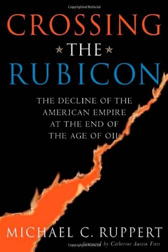 Michael C. Ruppert Crossing The Rubicon The Decline Of The American Empire At The End Of