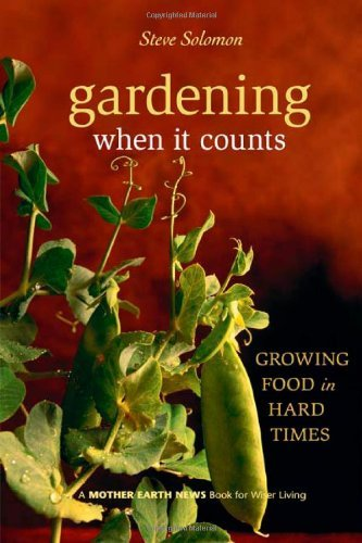 Steve Solomon Gardening When It Counts Growing Food In Hard Times