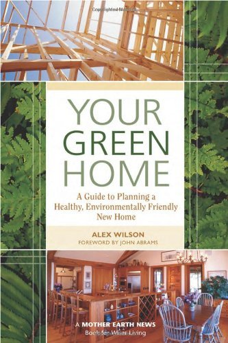 Alex Wilson Your Green Home A Guide To Planning A Healthy Environmentally Fr