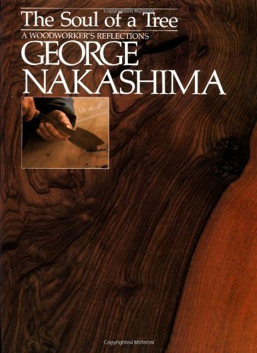George Nakashima Soul Of A Tree The A Master Woodworkers Reflections
