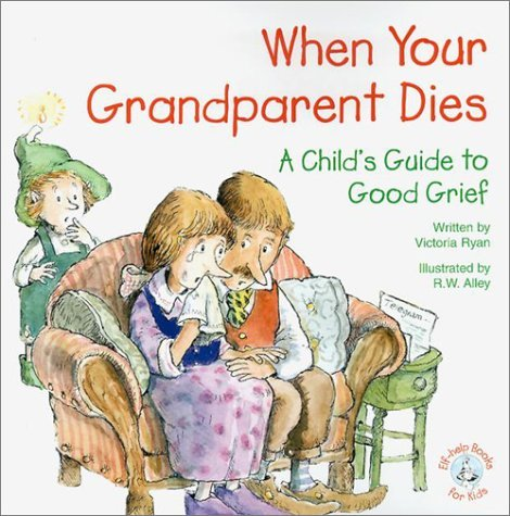 Victoria Ryan When Your Grandparent Dies A Child's Guide To Good Grief