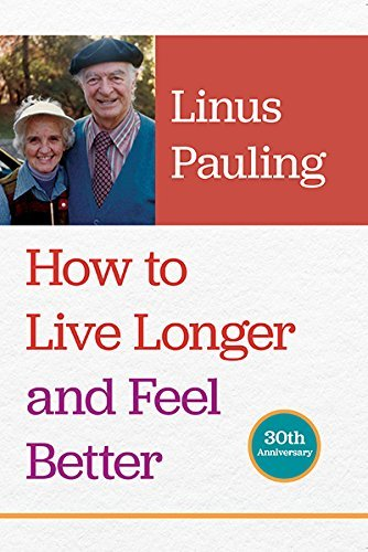 Linus Pauling How To Live Longer And Feel Better