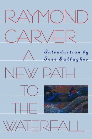 Raymond Carver A New Path To The Waterfall