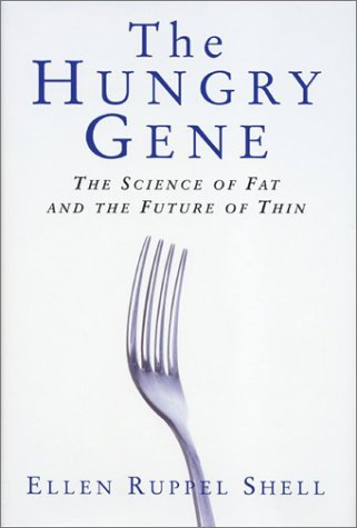 Ellen Ruppel Shell The Hungry Gene The Science Of Fat And The Future
