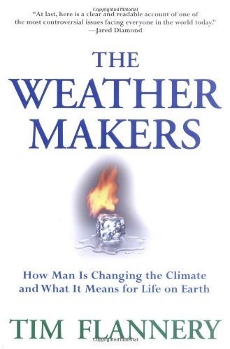 Tim Flannery Weather Makers How Man Is Changing The Climate & What It Means